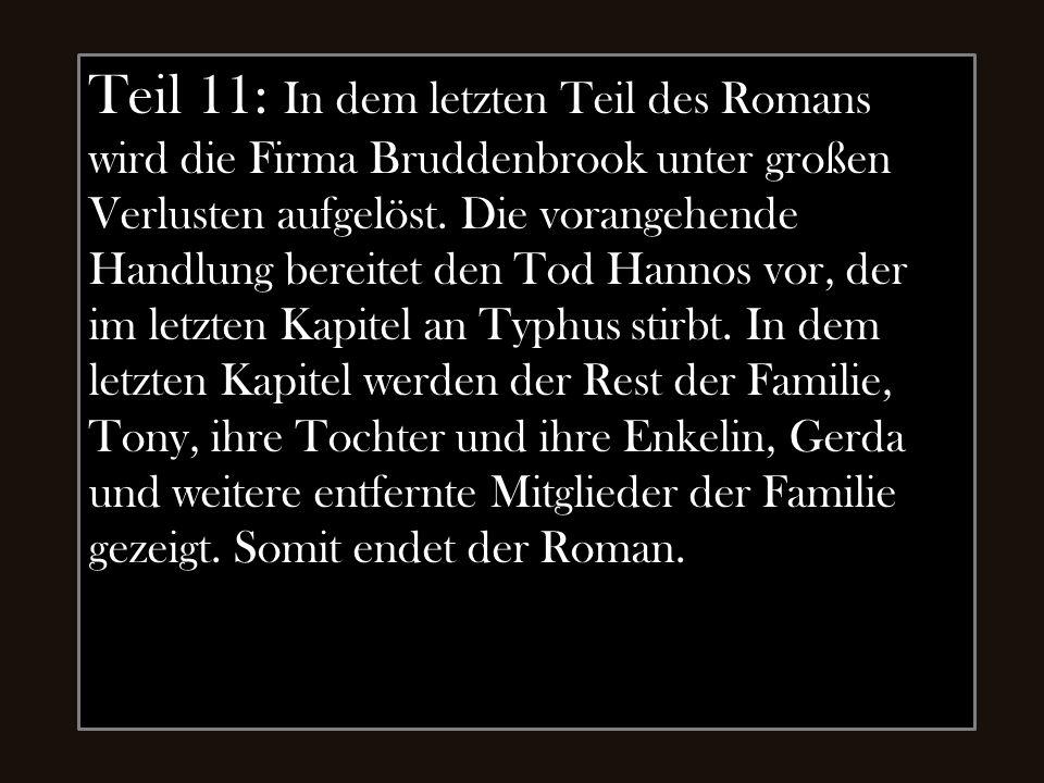 Teil 11: In dem letzten Teil des Romans wird die Firma Bruddenbrook unter großen Verlusten aufgelöst. Die vorangehende Handlung bereitet den Tod Hanno