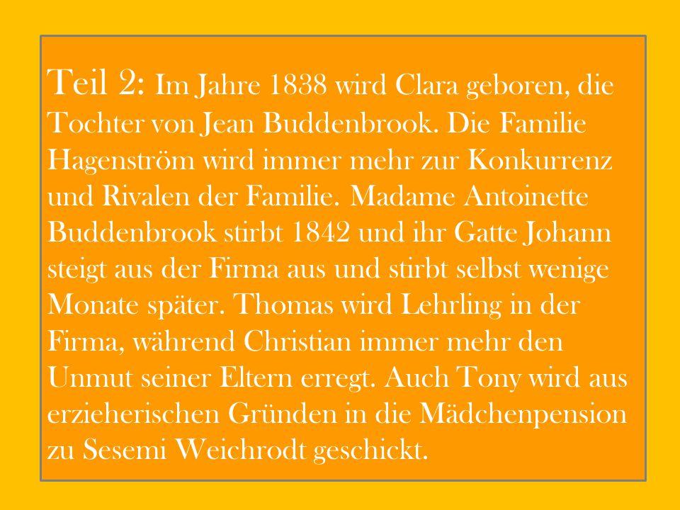 Teil 2: Im Jahre 1838 wird Clara geboren, die Tochter von Jean Buddenbrook. Die Familie Hagenström wird immer mehr zur Konkurrenz und Rivalen der Fami