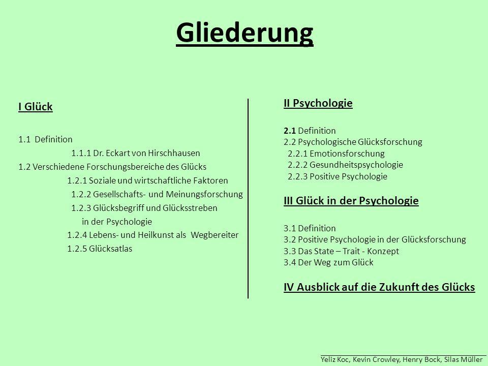 Gliederung I Glück 1.1 Definition 1.1.1 Dr. Eckart von Hirschhausen 1.2 Verschiedene Forschungsbereiche des Glücks 1.2.1 Soziale und wirtschaftliche F