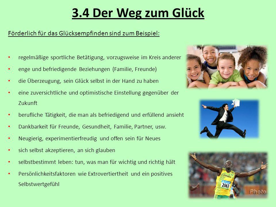 3.4 Der Weg zum Glück Förderlich für das Glücksempfinden sind zum Beispiel: regelmäßige sportliche Betätigung, vorzugsweise im Kreis anderer enge und