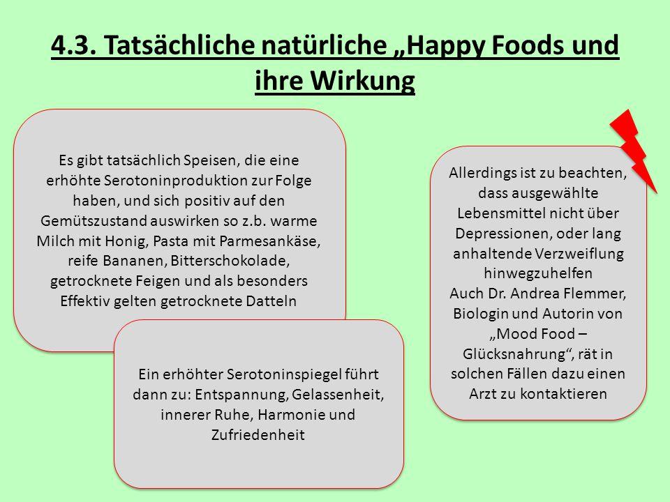 """4.3. Tatsächliche natürliche """"Happy Foods und ihre Wirkung Es gibt tatsächlich Speisen, die eine erhöhte Serotoninproduktion zur Folge haben, und sich"""