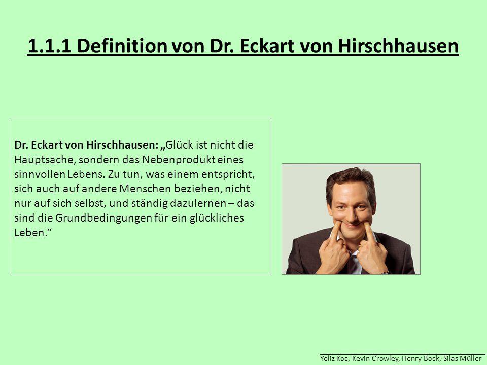 """1.1.1 Definition von Dr. Eckart von Hirschhausen Dr. Eckart von Hirschhausen: """"Glück ist nicht die Hauptsache, sondern das Nebenprodukt eines sinnvoll"""