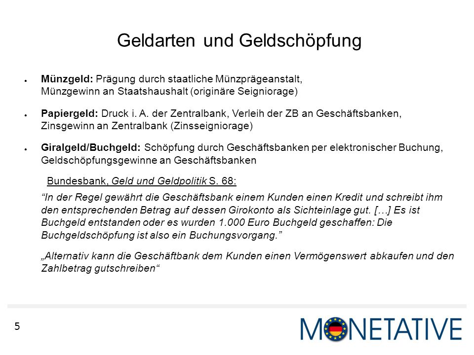 5 Geldarten und Geldschöpfung ● Münzgeld: Prägung durch staatliche Münzprägeanstalt, Münzgewinn an Staatshaushalt (originäre Seigniorage) ● Papiergeld