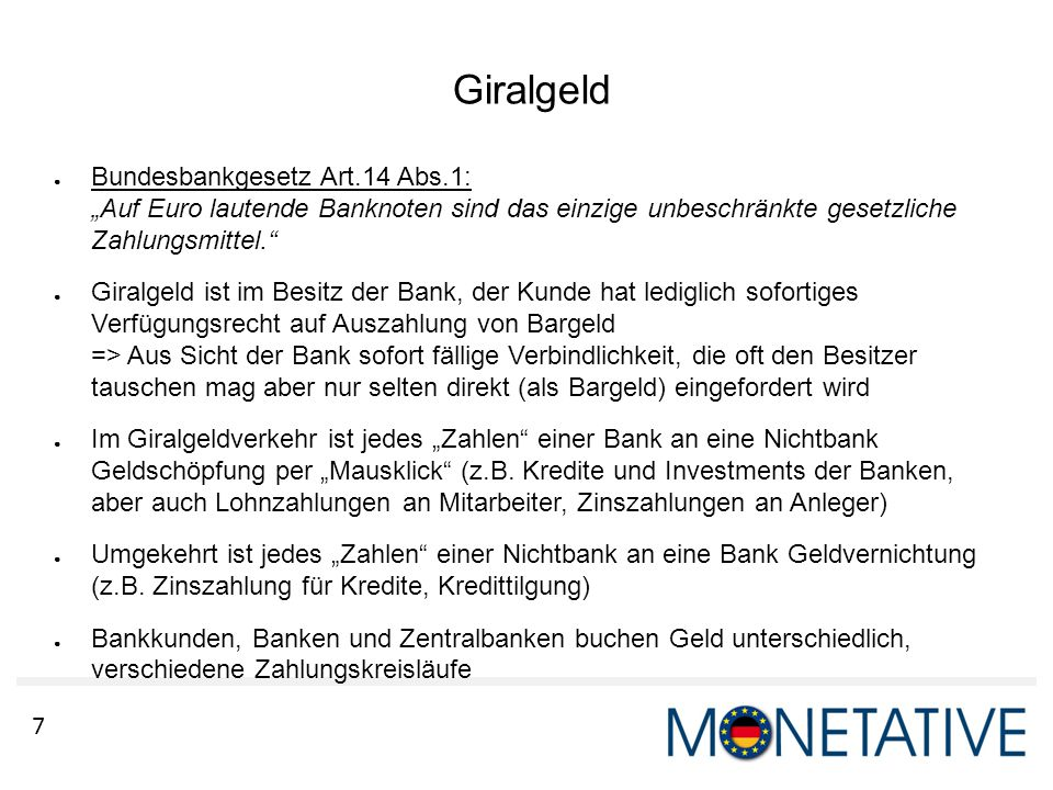 """7 Giralgeld ● Bundesbankgesetz Art.14 Abs.1: """"Auf Euro lautende Banknoten sind das einzige unbeschränkte gesetzliche Zahlungsmittel."""" ● Giralgeld ist"""