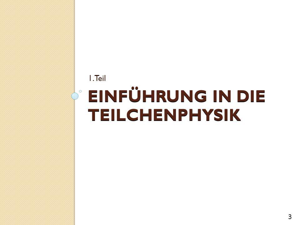 EINFÜHRUNG IN DIE TEILCHENPHYSIK 1. Teil 3