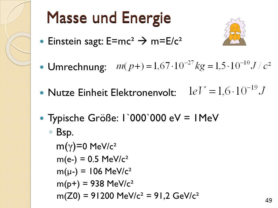 Masse und Energie Einstein sagt: E=mc²  m=E/c² Umrechnung: Nutze Einheit Elektronenvolt: Typische Größe: 1`000`000 eV = 1MeV ◦ Bsp. m( γ )= 0 MeV/c²
