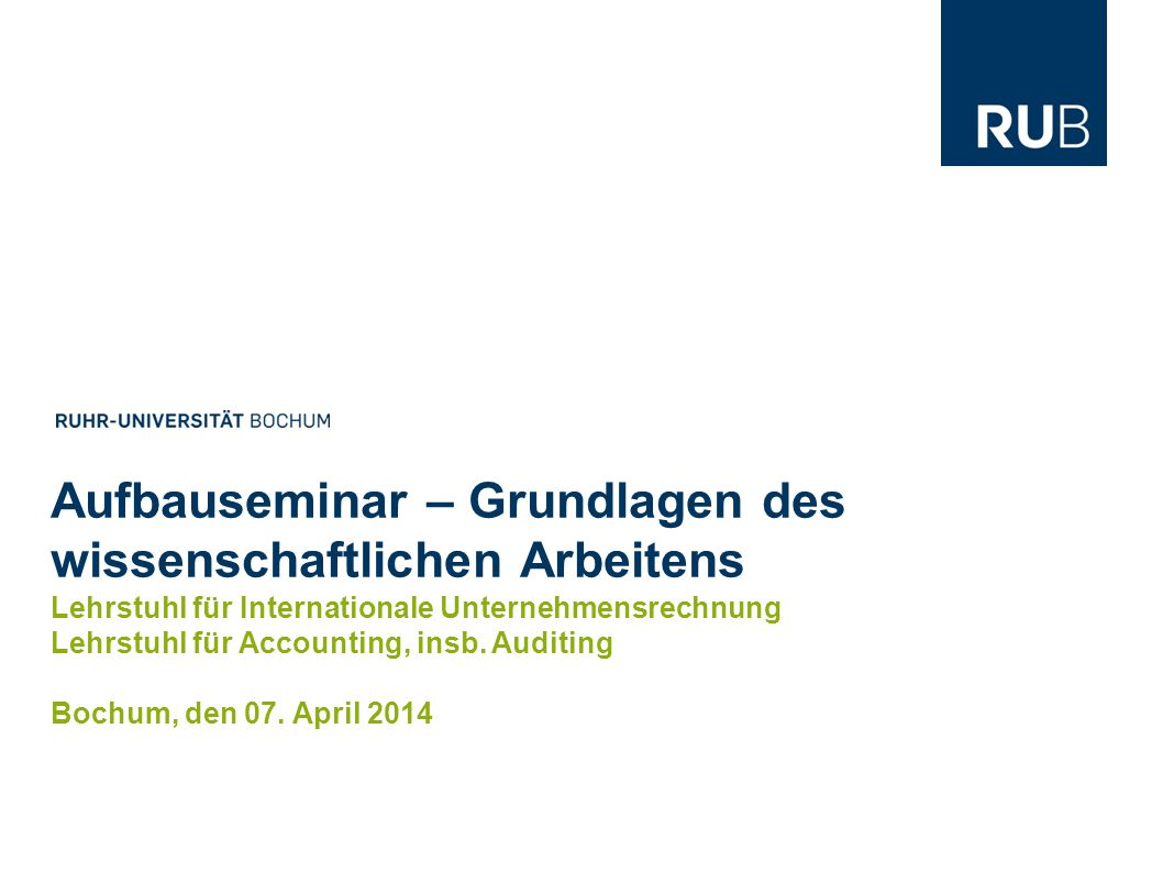 Aufbauseminar – Grundlagen des wissenschaftlichen Arbeitens Lehrstuhl für Internationale Unternehmensrechnung Lehrstuhl für Accounting, insb. Auditing