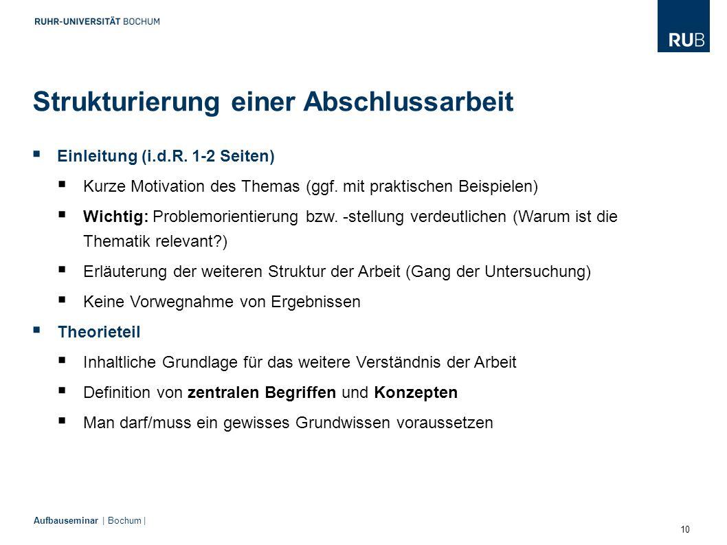 10 Aufbauseminar | Bochum |  Einleitung (i.d.R. 1-2 Seiten)  Kurze Motivation des Themas (ggf. mit praktischen Beispielen)  Wichtig: Problemorienti