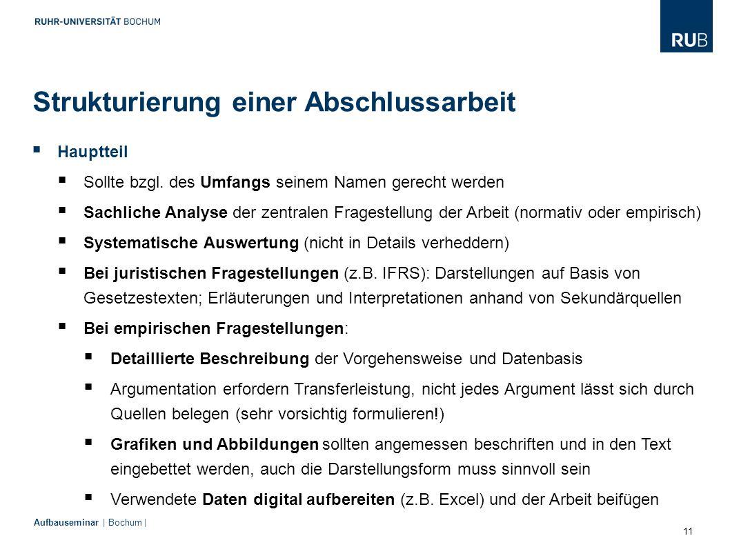 11 Aufbauseminar | Bochum |  Hauptteil  Sollte bzgl. des Umfangs seinem Namen gerecht werden  Sachliche Analyse der zentralen Fragestellung der Arb
