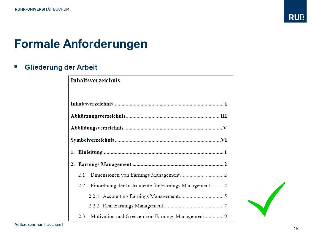 16 Aufbauseminar | Bochum |  Gliederung der Arbeit Formale Anforderungen