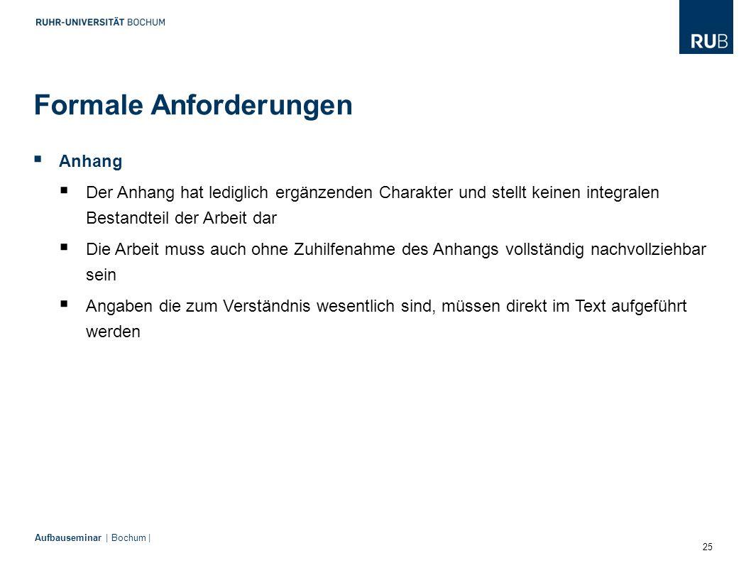 25 Aufbauseminar | Bochum | Formale Anforderungen  Anhang  Der Anhang hat lediglich ergänzenden Charakter und stellt keinen integralen Bestandteil d