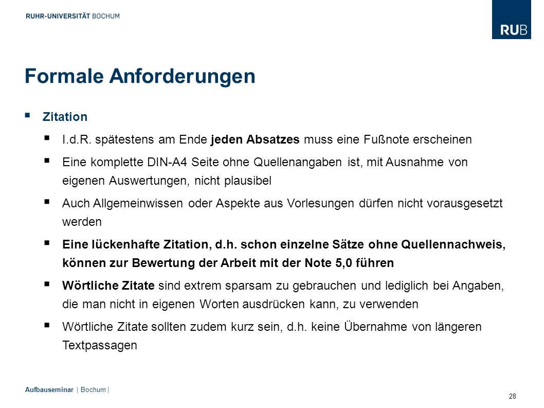 28 Aufbauseminar | Bochum | Formale Anforderungen  Zitation  I.d.R. spätestens am Ende jeden Absatzes muss eine Fußnote erscheinen  Eine komplette