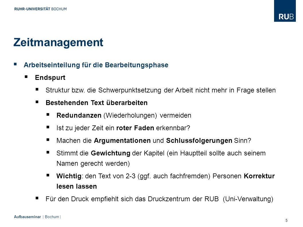 5 Aufbauseminar | Bochum |  Arbeitseinteilung für die Bearbeitungsphase  Endspurt  Struktur bzw. die Schwerpunktsetzung der Arbeit nicht mehr in Fr
