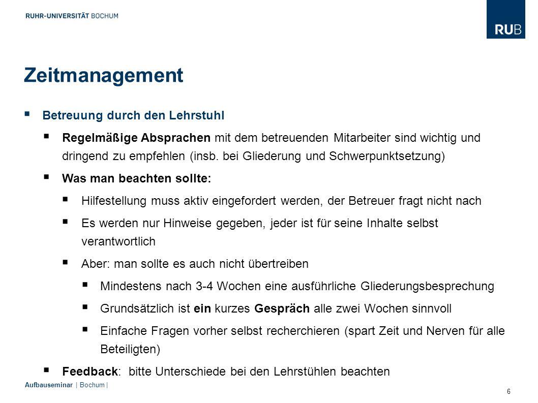 6 Aufbauseminar | Bochum |  Betreuung durch den Lehrstuhl  Regelmäßige Absprachen mit dem betreuenden Mitarbeiter sind wichtig und dringend zu empfe