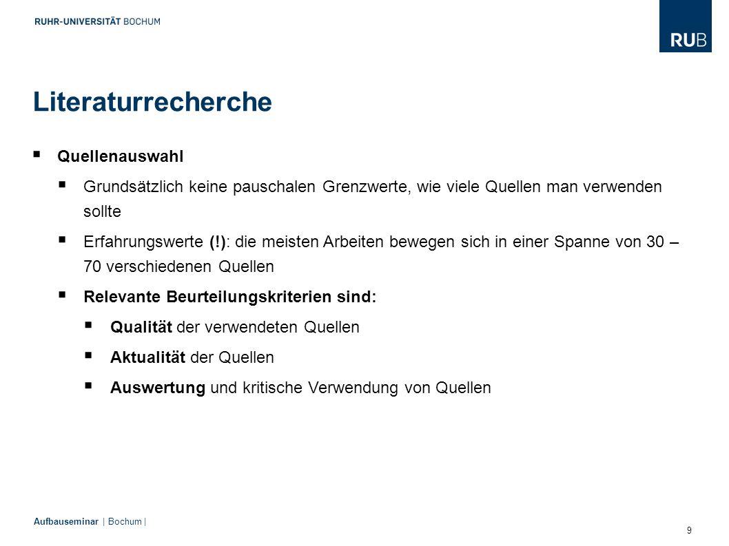 9 Aufbauseminar | Bochum |  Quellenauswahl  Grundsätzlich keine pauschalen Grenzwerte, wie viele Quellen man verwenden sollte  Erfahrungswerte (!):