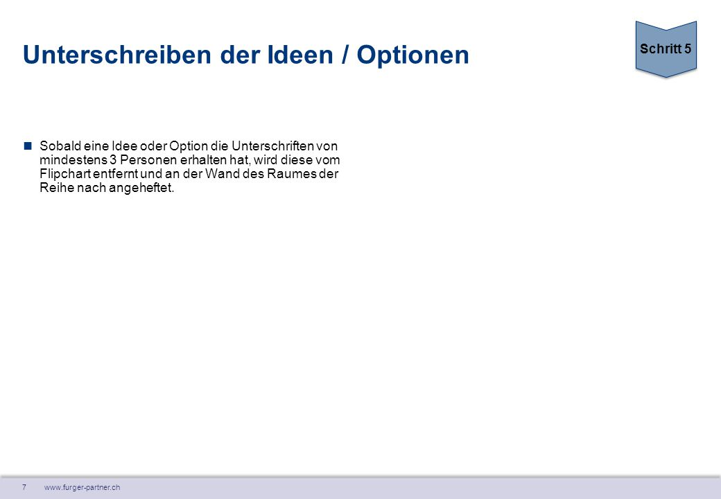 7 www.furger-partner.ch Unterschreiben der Ideen / Optionen Sobald eine Idee oder Option die Unterschriften von mindestens 3 Personen erhalten hat, wi