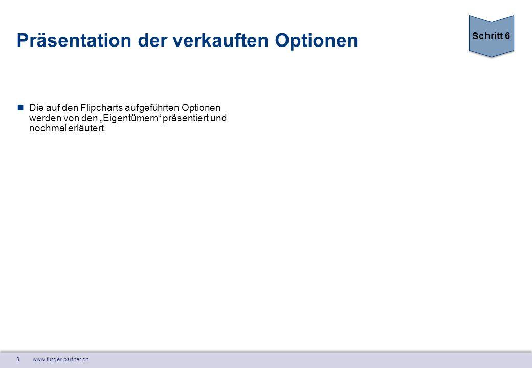 """8 www.furger-partner.ch Präsentation der verkauften Optionen Die auf den Flipcharts aufgeführten Optionen werden von den """"Eigentümern"""" präsentiert und"""