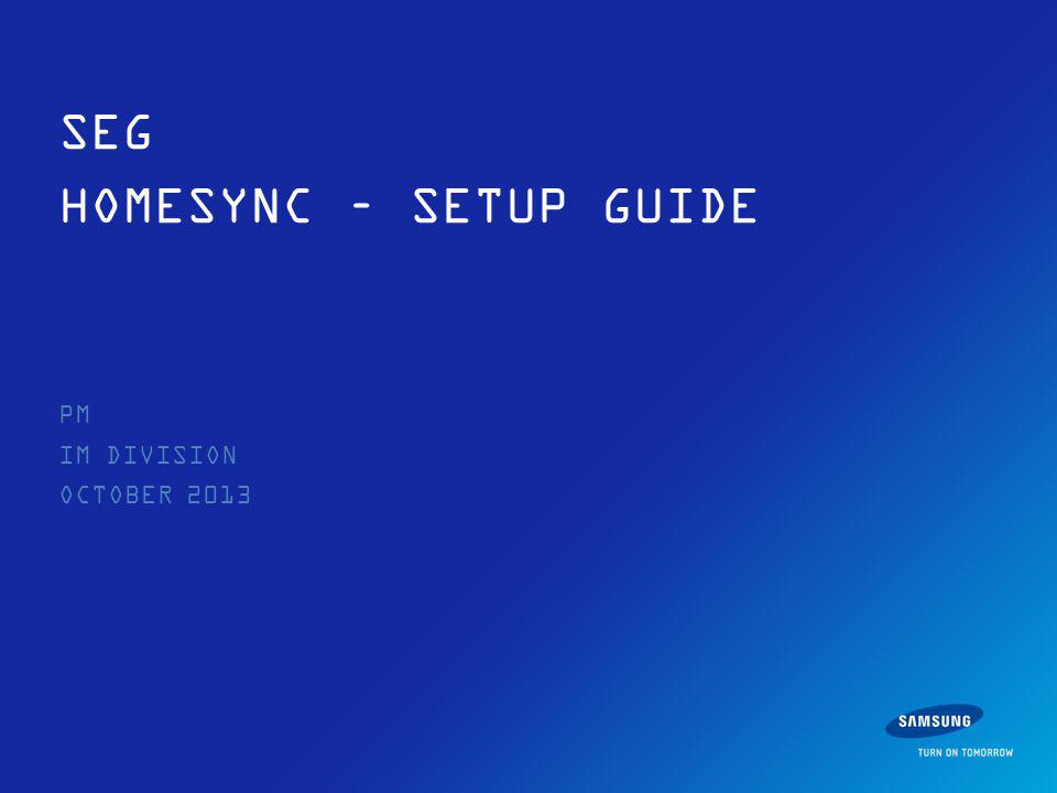 PM IM DIVISION OCTOBER 2013 SEG HOMESYNC – SETUP GUIDE