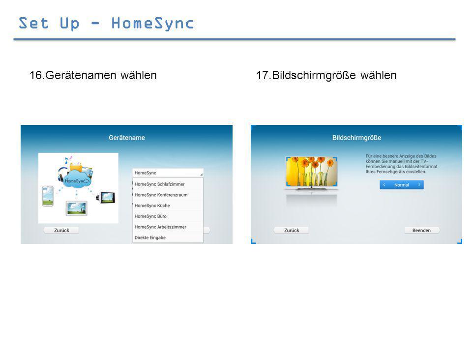 Set Up - HomeSync 16.Gerätenamen wählen17.Bildschirmgröße wählen