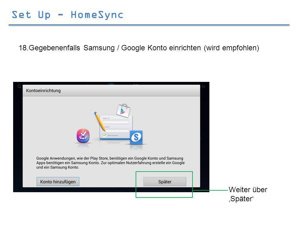 Set Up - HomeSync 18.Gegebenenfalls Samsung / Google Konto einrichten (wird empfohlen) Weiter über 'Später'