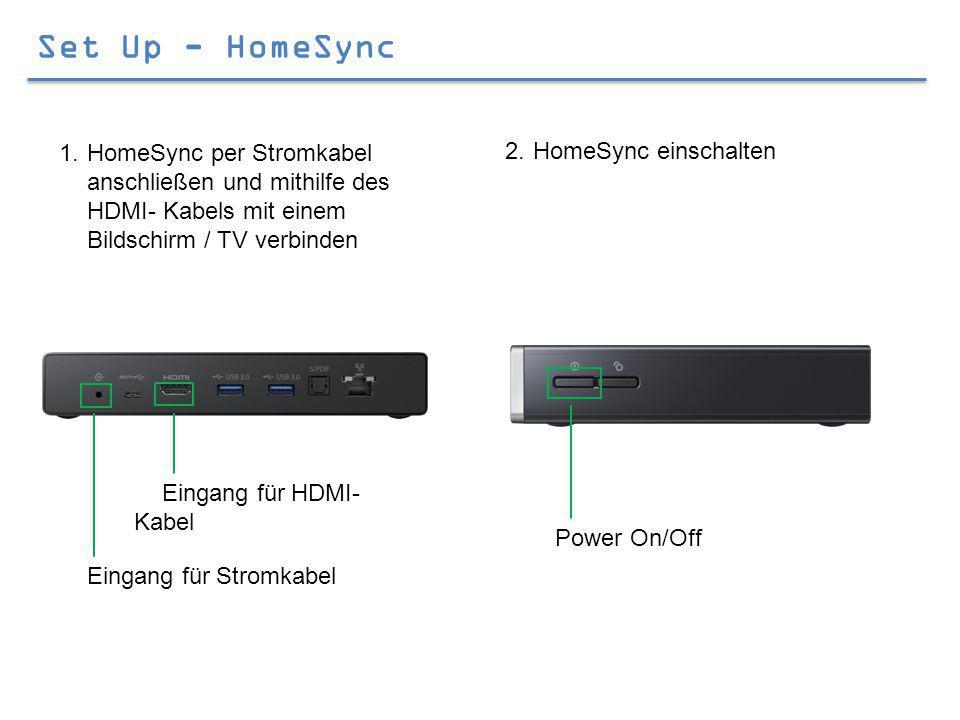 Set Up - HomeSync 1.HomeSync per Stromkabel anschließen und mithilfe des HDMI- Kabels mit einem Bildschirm / TV verbinden 2.HomeSync einschalten Eingang für Stromkabel Eingang für HDMI- Kabel Power On/Off