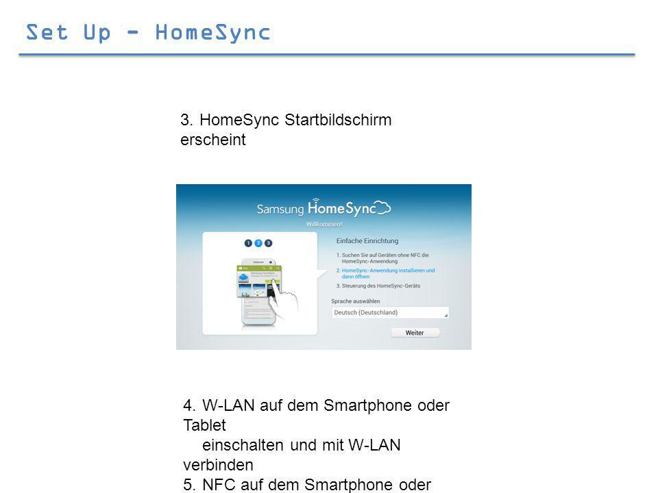 Set Up - HomeSync 3.HomeSync Startbildschirm erscheint 4.W-LAN auf dem Smartphone oder Tablet einschalten und mit W-LAN verbinden 5.NFC auf dem Smartphone oder Tablet Einschalten