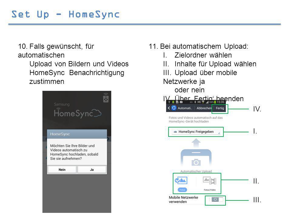 Set Up - HomeSync 10.Falls gewünscht, für automatischen Upload von Bildern und Videos HomeSync Benachrichtigung zustimmen 11.Bei automatischem Upload: I.Zielordner wählen II.Inhalte für Upload wählen III.Upload über mobile Netzwerke ja oder nein IV.Über 'Fertig' beenden III.