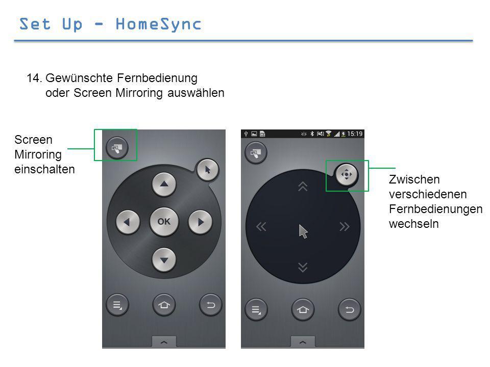 Set Up - HomeSync 14.Gewünschte Fernbedienung oder Screen Mirroring auswählen Screen Mirroring einschalten Zwischen verschiedenen Fernbedienungen wechseln