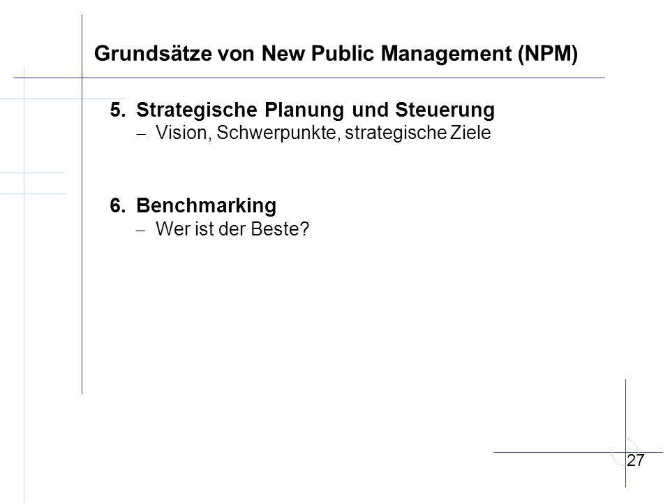 Grundsätze von New Public Management (NPM) 5.Strategische Planung und Steuerung  Vision, Schwerpunkte, strategische Ziele 6.Benchmarking  Wer ist der Beste.