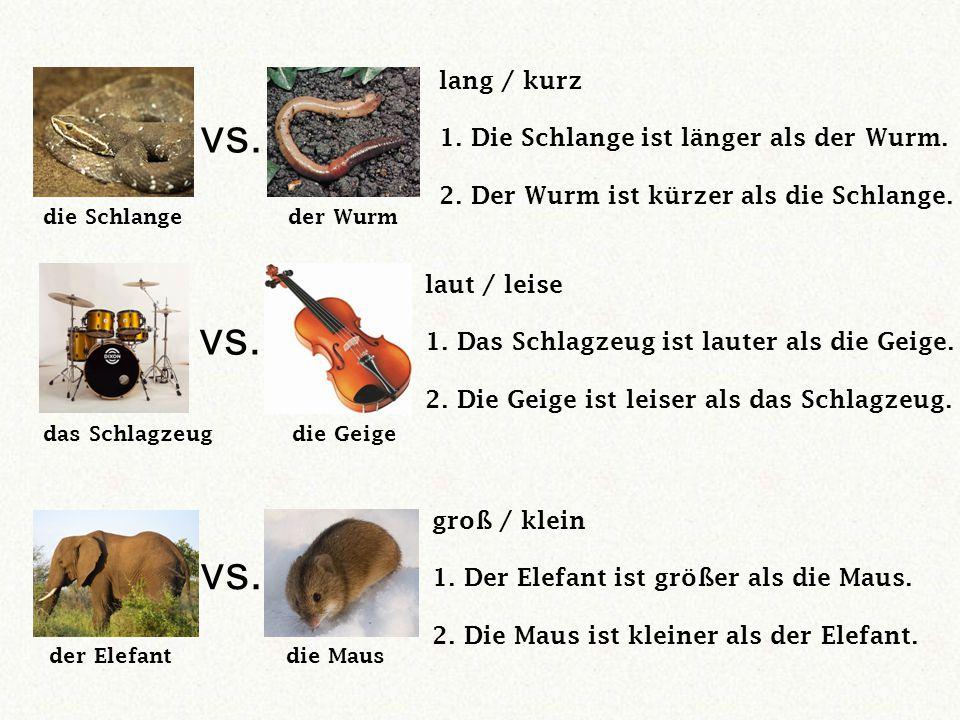 vs. die Schlangeder Wurm lang / kurz 1. Die Schlange ist länger als der Wurm.