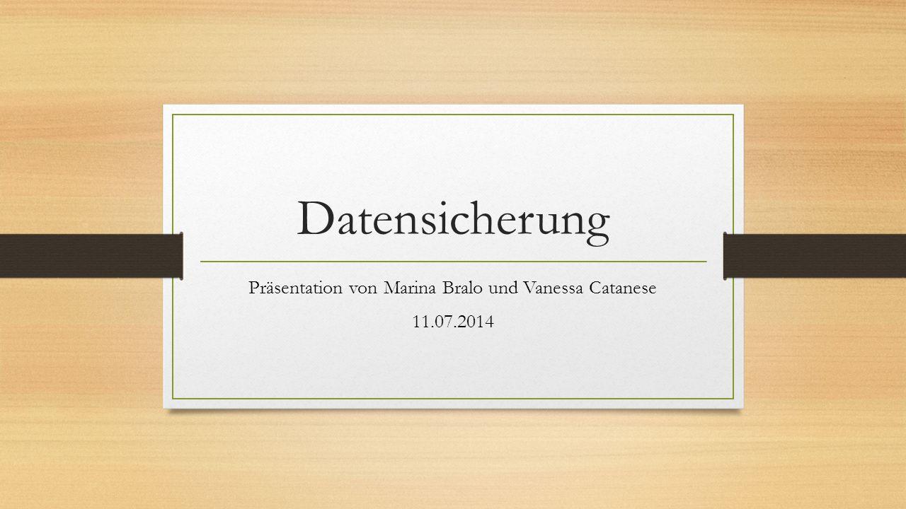Datensicherung Präsentation von Marina Bralo und Vanessa Catanese 11.07.2014