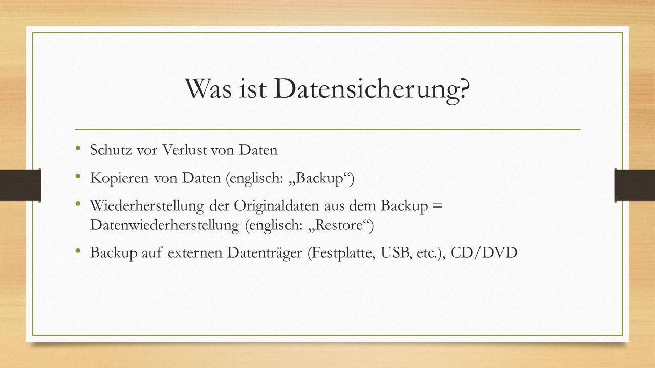 """Was ist Datensicherung? Schutz vor Verlust von Daten Kopieren von Daten (englisch: """"Backup"""") Wiederherstellung der Originaldaten aus dem Backup = Date"""