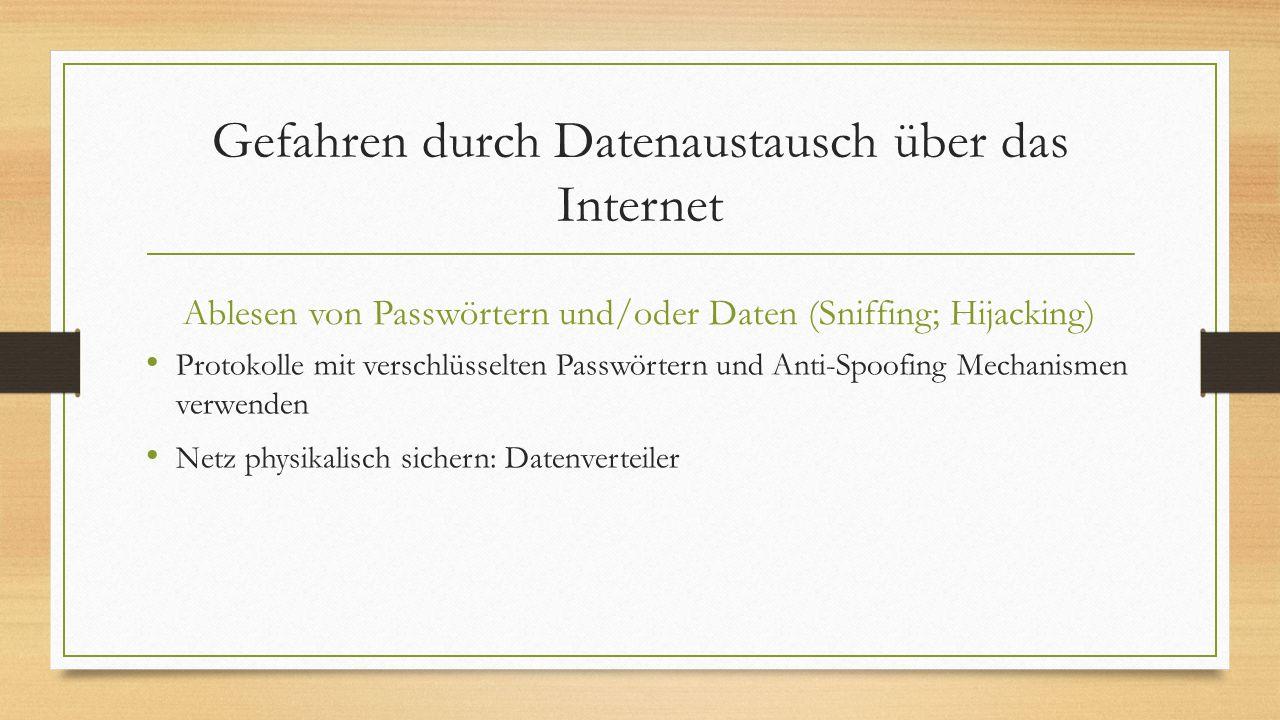 Gefahren durch Datenaustausch über das Internet Ablesen von Passwörtern und/oder Daten (Sniffing; Hijacking) Protokolle mit verschlüsselten Passwörter