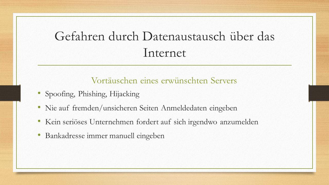 Gefahren durch Datenaustausch über das Internet Vortäuschen eines erwünschten Servers Spoofing, Phishing, Hijacking Nie auf fremden/unsicheren Seiten