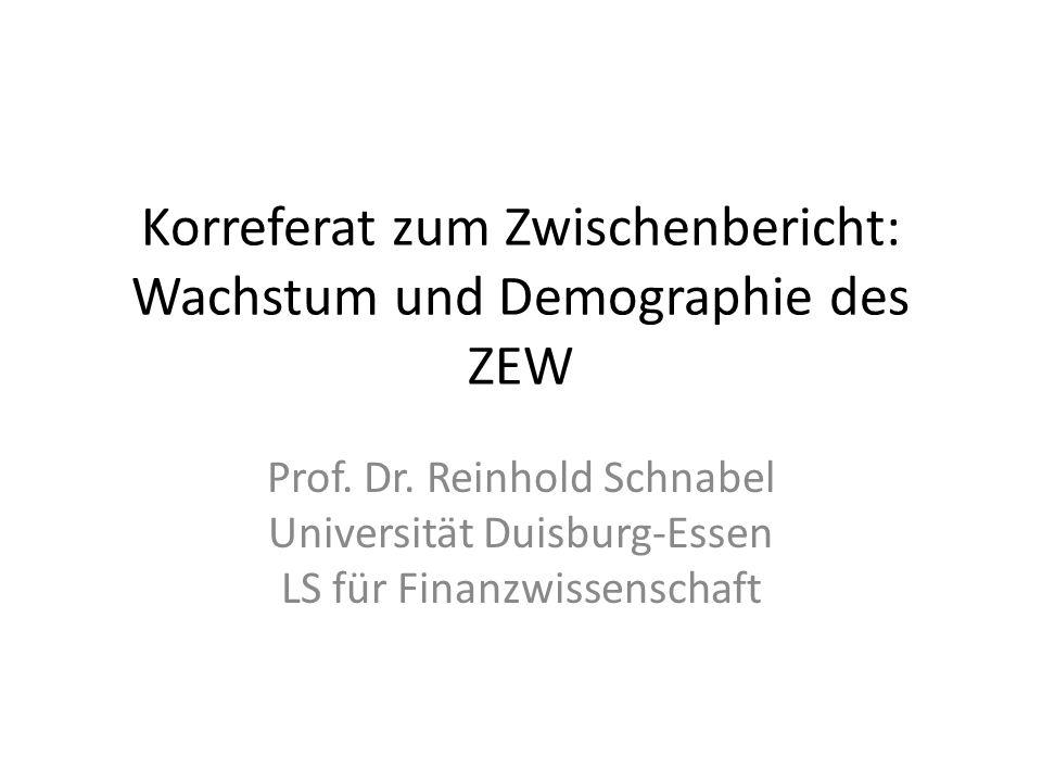 Korreferat zum Zwischenbericht: Wachstum und Demographie des ZEW Prof. Dr. Reinhold Schnabel Universität Duisburg-Essen LS für Finanzwissenschaft