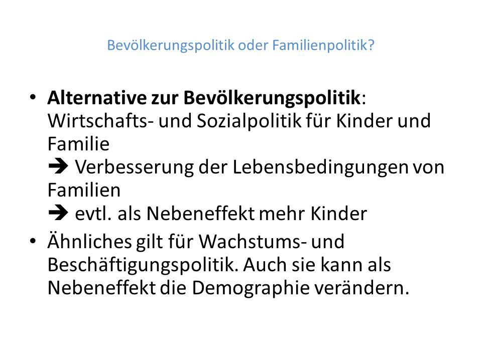 Bevölkerungspolitik oder Familienpolitik? Alternative zur Bevölkerungspolitik: Wirtschafts- und Sozialpolitik für Kinder und Familie  Verbesserung de