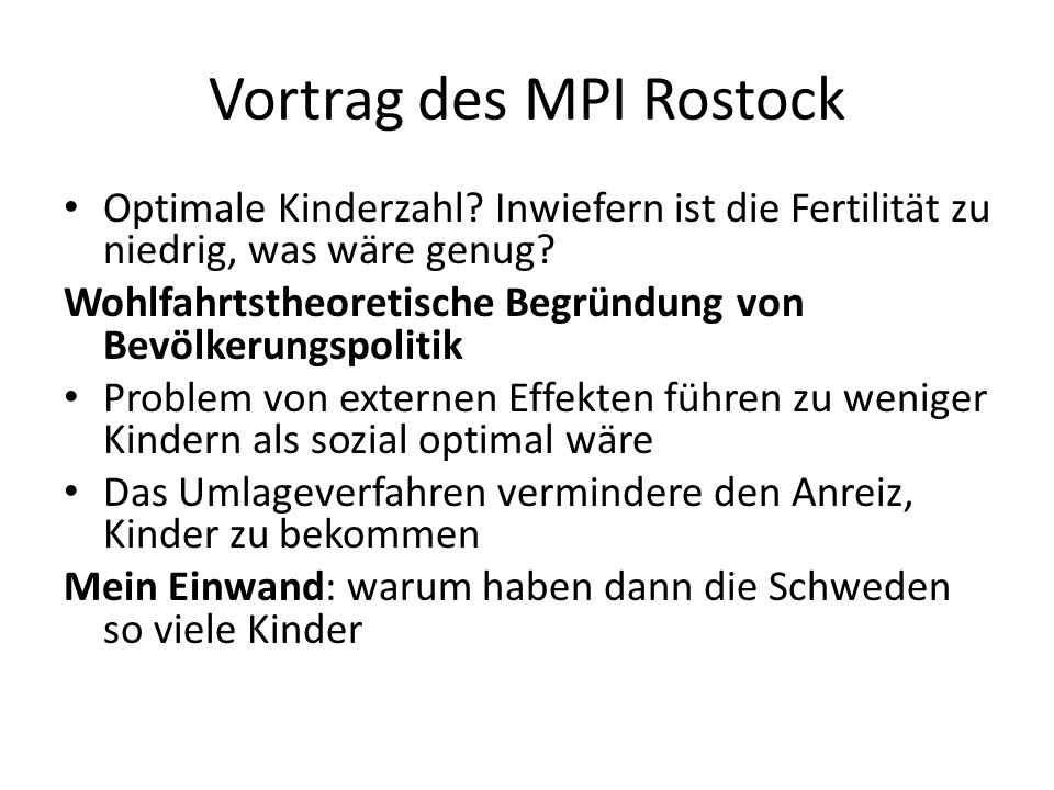 Vortrag des MPI Rostock Optimale Kinderzahl? Inwiefern ist die Fertilität zu niedrig, was wäre genug? Wohlfahrtstheoretische Begründung von Bevölkerun