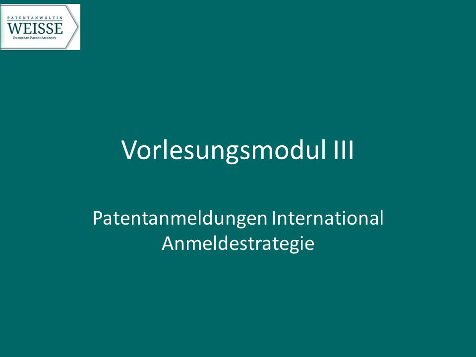 Vorlesungsmodul III Patentanmeldungen International Anmeldestrategie