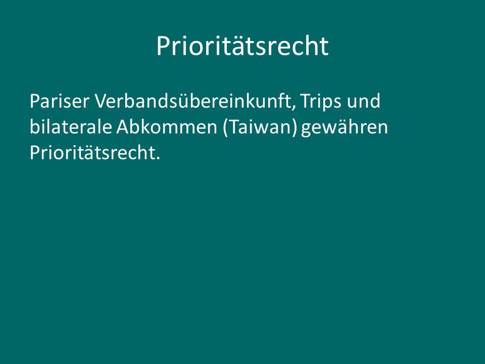 Prioritätsrecht Pariser Verbandsübereinkunft, Trips und bilaterale Abkommen (Taiwan) gewähren Prioritätsrecht.