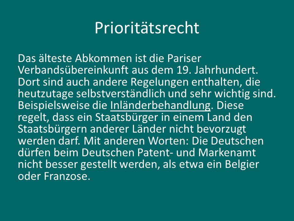 Prioritätsrecht Das älteste Abkommen ist die Pariser Verbandsübereinkunft aus dem 19. Jahrhundert. Dort sind auch andere Regelungen enthalten, die heu