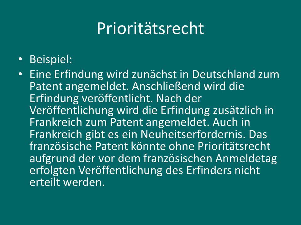 Prioritätsrecht Beispiel: Eine Erfindung wird zunächst in Deutschland zum Patent angemeldet. Anschließend wird die Erfindung veröffentlicht. Nach der