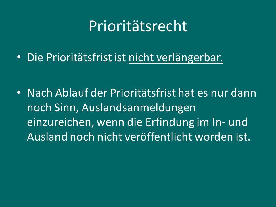 Prioritätsrecht Die Prioritätsfrist ist nicht verlängerbar. Nach Ablauf der Prioritätsfrist hat es nur dann noch Sinn, Auslandsanmeldungen einzureiche