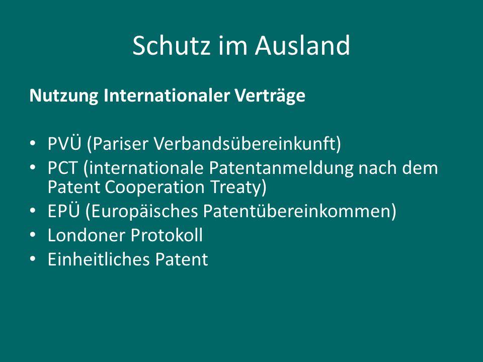 Schutz im Ausland Nutzung Internationaler Verträge PVÜ (Pariser Verbandsübereinkunft) PCT (internationale Patentanmeldung nach dem Patent Cooperation