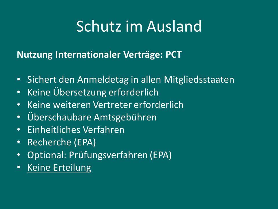 Schutz im Ausland Nutzung Internationaler Verträge: PCT Sichert den Anmeldetag in allen Mitgliedsstaaten Keine Übersetzung erforderlich Keine weiteren