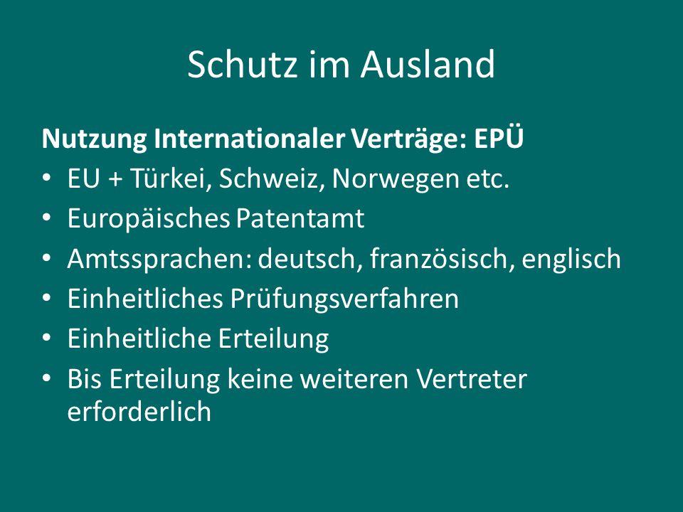Schutz im Ausland Nutzung Internationaler Verträge: EPÜ EU + Türkei, Schweiz, Norwegen etc. Europäisches Patentamt Amtssprachen: deutsch, französisch,