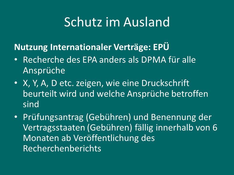 Schutz im Ausland Nutzung Internationaler Verträge: EPÜ Recherche des EPA anders als DPMA für alle Ansprüche X, Y, A, D etc. zeigen, wie eine Drucksch