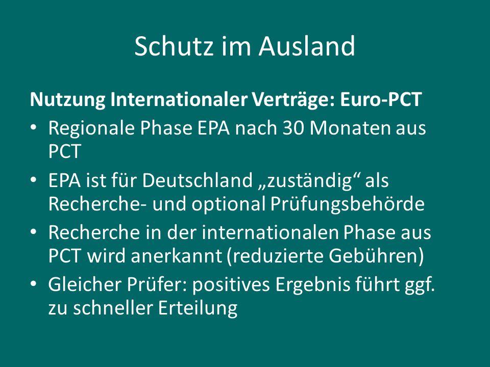 """Schutz im Ausland Nutzung Internationaler Verträge: Euro-PCT Regionale Phase EPA nach 30 Monaten aus PCT EPA ist für Deutschland """"zuständig"""" als Reche"""