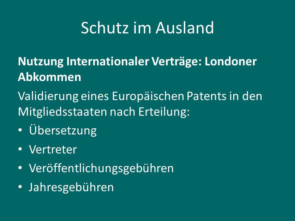 Schutz im Ausland Nutzung Internationaler Verträge: Londoner Abkommen Validierung eines Europäischen Patents in den Mitgliedsstaaten nach Erteilung: Ü