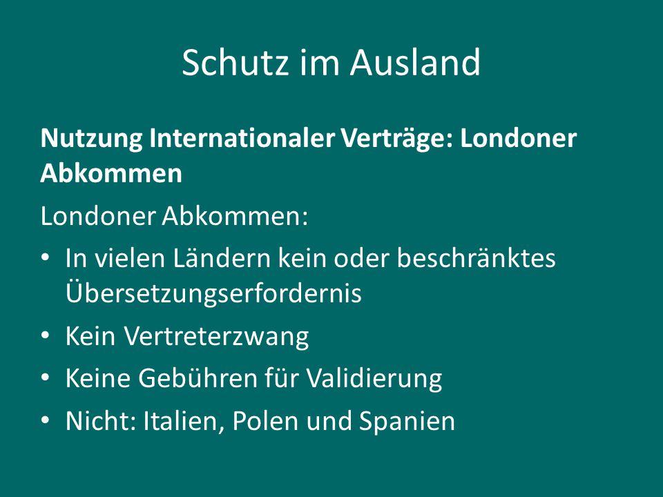 Schutz im Ausland Nutzung Internationaler Verträge: Londoner Abkommen Londoner Abkommen: In vielen Ländern kein oder beschränktes Übersetzungserforder