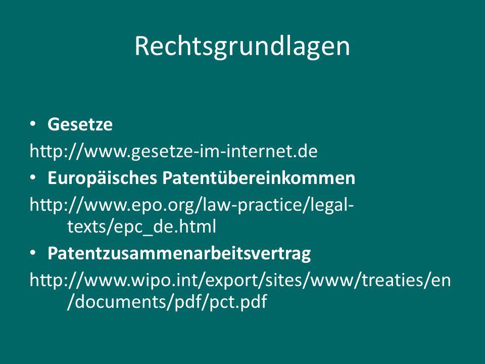 Rechtsgrundlagen Gesetze http://www.gesetze-im-internet.de Europäisches Patentübereinkommen http://www.epo.org/law-practice/legal- texts/epc_de.html P